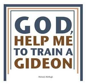 God, Help Me to Train a Gideon