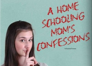A Home Schooling Mom's Confessions