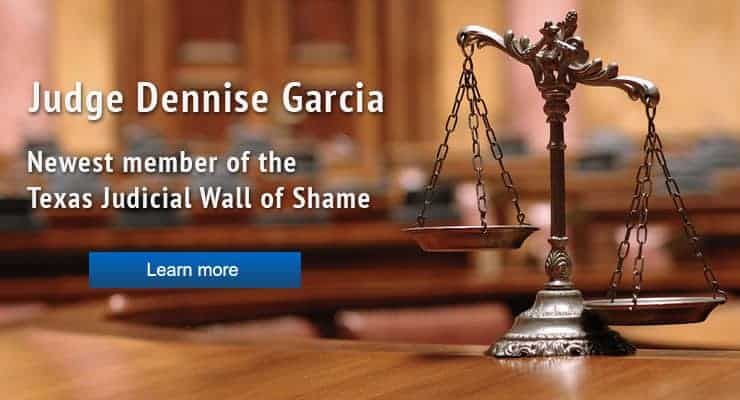 Judge Dennise Garcia - Newest member of the Texas Judicial Wall of Shame