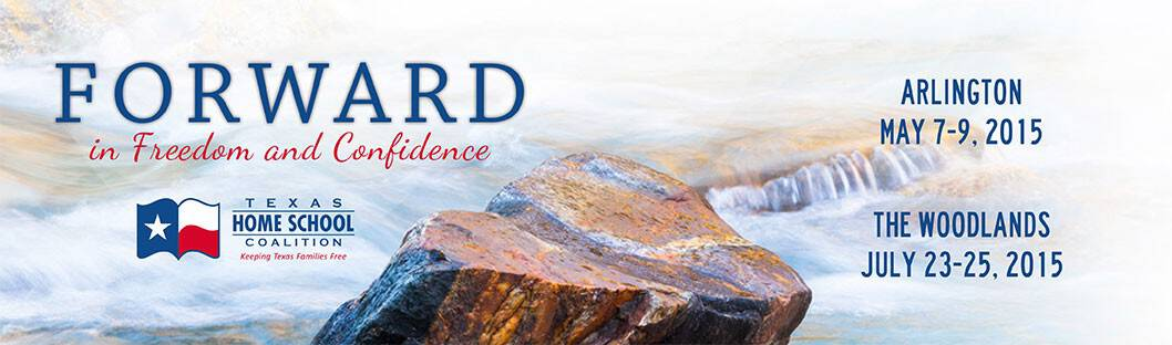 2015 THSC Homeschool Conventions: Forward in Freedom and Confidence, Arlington May 7-9, 2015 - The Woodlands July 23-25, 2015