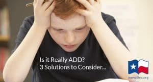 Is it Really ADD?  3 Solutions to Consider…