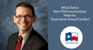 What Does a New TEA Commissioner Mean for Texas Home School Families?